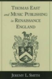 Thomas East and Music Publishing in Renaissance England