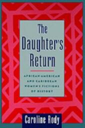 Daughter's Return: African-American and Caribbean Women's Fictions of History