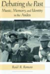 Ebook in inglese Debating the Past: Music, Memory, and Identity in the Andes Romero, Raul R.