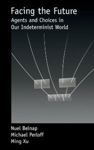 Ebook in inglese Facing the Future: Agents and Choices in Our Indeterminist World Belnap, Nuel , Perloff, Michael , Xu, Ming