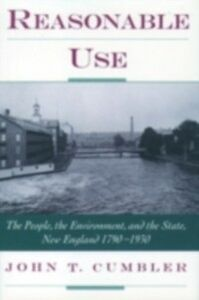 Ebook in inglese Reasonable Use: The People, the Environment, and the State, New England 1790-1930 Cumbler, John T.
