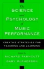 Science and Psychology of Music Performance: Creative Strategies for Teaching and Learning