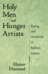 Ebook in inglese Holy Men and Hunger Artists: Fasting and Asceticism in Rabbinic Culture Diamond, Eliezer