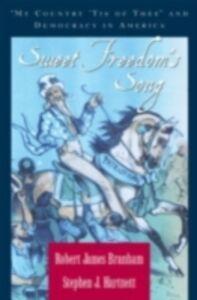 Foto Cover di Sweet Freedom's Song: &quote;My Country 'Tis of Thee&quote; and Democracy in America, Ebook inglese di Robert James Branham,Stephen J. Hartnett, edito da Oxford University Press