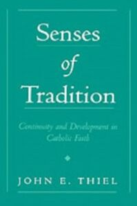 Ebook in inglese Senses of Tradition: Continuity and Development in Catholic Faith Thiel, John E.