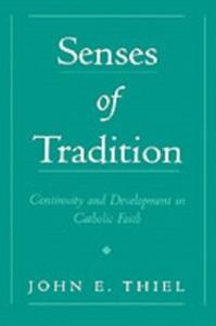 Ebook in inglese Senses of Tradition: Continuity and Development in Catholic Faith Thiel, John E.