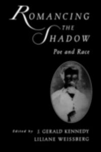Ebook in inglese Romancing the Shadow: Poe and Race -, -