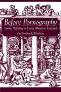 Ebook in inglese Before Pornography: Erotic Writing in Early Modern England Moulton, Ian Frederick