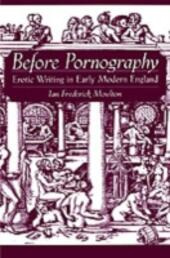 Before Pornography: Erotic Writing in Early Modern England