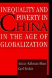 Ebook in inglese Inequality and Poverty in China in the Age of Globalization Khan, Azizur Rahman , Riskin, Carl
