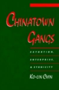 Ebook in inglese Chinatown Gangs: Extortion, Enterprise, and Ethnicity Chin, Ko-lin