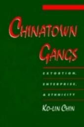 Chinatown Gangs: Extortion, Enterprise, and Ethnicity