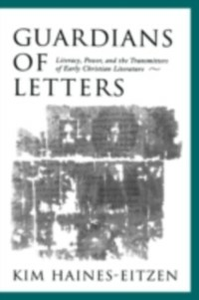 Ebook in inglese Guardians of Letters: Literacy, Power, and the Transmitters of Early Christian Literature Haines-Eitzen, Kim