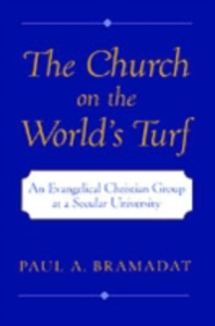 Ebook in inglese Church on the World's Turf: An Evangelical Christian Group at a Secular University Bramadat, Paul A.