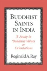 Ebook in inglese Buddhist Saints in India: A Study in Buddhist Values and Orientations Ray, Reginald A.