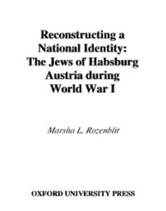 Ebook in inglese Reconstructing a National Identity: The Jews of Habsburg Austria during World War I Rozenblit, Marsha L.
