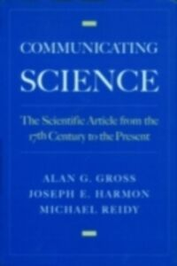 Ebook in inglese Communicating Science: The Scientific Article from the 17th Century to the Present Gross, Alan G. , Harmon, Joseph E. , Reidy, Michael S.