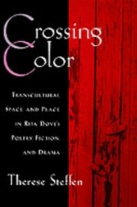 Ebook in inglese Crossing Color: Transcultural Space and Place in Rita Dove's Poetry, Fiction, and Drama Steffen, Therese