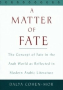 Ebook in inglese Matter of Fate: The Concept of Fate in the Arab World as Reflected in Modern Arabic Literature Cohen-Mor, Dalya
