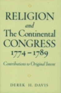 Foto Cover di Religion and the Continental Congress, 1774-1789: Contributions to Original Intent, Ebook inglese di Derek H. Davis, edito da Oxford University Press