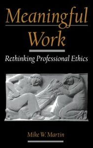 Ebook in inglese Meaningful Work: Rethinking Professional Ethics Martin, Mike W.