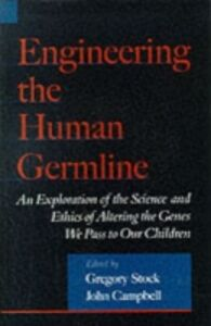 Ebook in inglese Engineering the Human Germline: An Exploration of the Science and Ethics of Altering the Genes We Pass to Our Children -, -