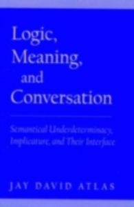 Ebook in inglese Logic, Meaning, and Conversation: Semantical Underdeterminacy, Implicature, and Their Interface Atlas, Jay David