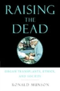 Ebook in inglese Raising the Dead: Organ Transplants, Ethics, and Society Munson, Ronald