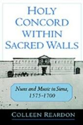 Holy Concord within Sacred Walls: Nuns and Music in Siena, 1575-1700