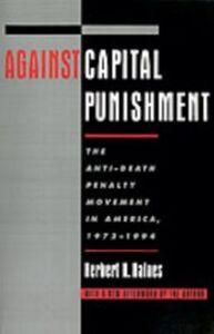 Foto Cover di Against Capital Punishment: The Anti-Death Penalty Movement in America, 1972-1994, Ebook inglese di Herbert H. Haines, edito da Oxford University Press