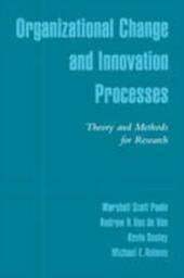 Organizational Change and Innovation Processes: Theory and Methods for Research