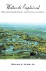 Ebook in inglese Wetlands Explained Wetland Science, Policy, and Politics in America M, LEWIS WILLIAM