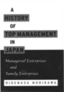 Ebook in inglese History of Top Management in Japan: Managerial Enterprises and Family Enterprises Morikawa, Hidemasa