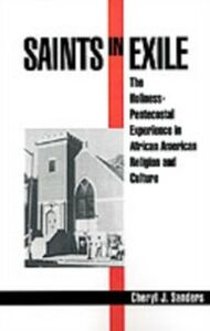 Ebook in inglese Saints in Exile: The Holiness-Pentecostal Experience in African American Religion and Culture Sanders, Cheryl J.