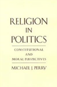 Ebook in inglese Religion in Politics: Constitutional and Moral Perspectives Perry, Michael J.