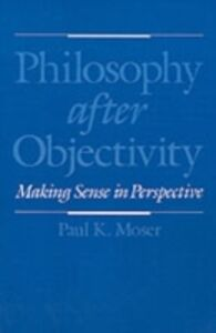 Foto Cover di Philosophy after Objectivity: Making Sense in Perspective, Ebook inglese di Paul K. Moser, edito da Oxford University Press