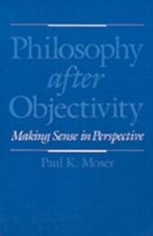 Philosophy after Objectivity: Making Sense in Perspective