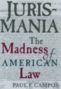 Ebook in inglese Jurismania: The Madness of American Law Campos, Paul F.