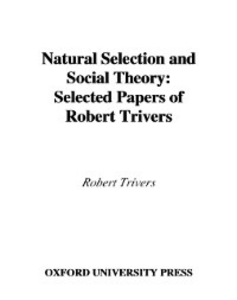 Ebook in inglese Natural Selection and Social Theory: Selected Papers of Robert Trivers Trivers, Robert