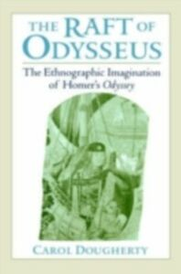 Ebook in inglese Raft of Odysseus: The Ethnographic Imagination of Homer's Odyssey Dougherty, Carol