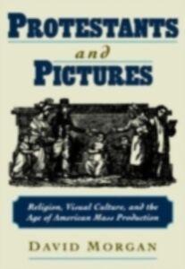 Foto Cover di Protestants and Pictures: Religion, Visual Culture, and the Age of American Mass Production, Ebook inglese di David Morgan, edito da Oxford University Press