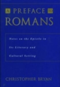 Ebook in inglese Preface to Romans: Notes on the Epistle in Its Literary and Cultural Setting Bryan, Christopher