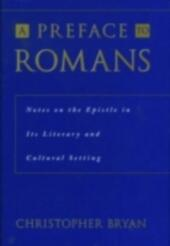 Preface to Romans: Notes on the Epistle in Its Literary and Cultural Setting