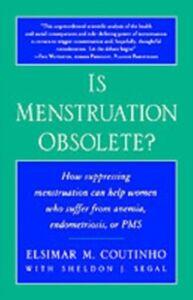 Ebook in inglese Is Menstruation Obsolete? Coutinho, Elsimar M. , Segal, Sheldon J.