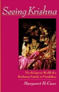 Foto Cover di Seeing Krishna: The Religious World of a Brahman Family in Vrindaban, Ebook inglese di Margaret H. Case, edito da Oxford University Press