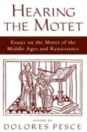 Hearing the Motet: Essays on the Motet of the Middle Ages and Renaissance