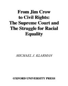 Ebook in inglese From Jim Crow to Civil Rights: The Supreme Court and the Struggle for Racial Equality Klarman, Michael J.