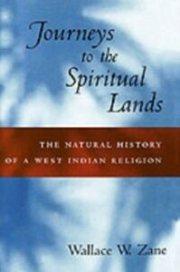 Ebook in inglese Journeys to the Spiritual Lands: The Natural History of a West Indian Religion Zane, Wallace W.