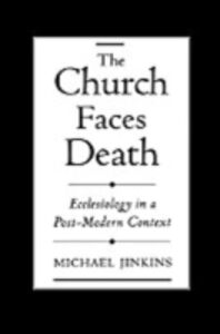 Ebook in inglese Church Faces Death: Ecclesiology in a Post-Modern Context Jinkins, Michael