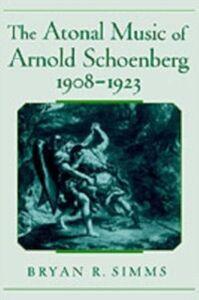 Ebook in inglese Atonal Music of Arnold Schoenberg, 1908-1923 Simms, Bryan R.